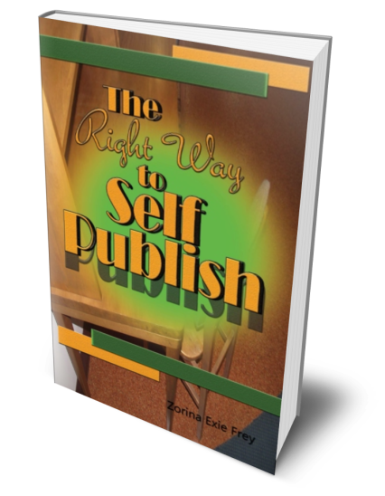 The Right Way to Self Publish by Zorina Exie Frey