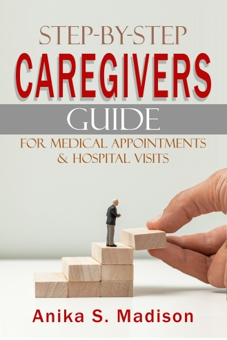 Step By Step Caregivers Guide For Medical Appointments and Hospital Vistis Cover.doc